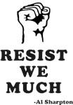 Resist We Much