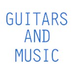 Guitars and Music