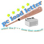 PC Load Letter...WTF?!