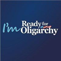 I'm ready for Oligarchy