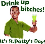 Drink up Bitches, it's St. Patty's Day!
