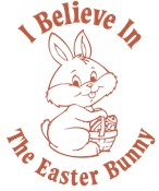 I Believe In The Easter Bunny