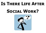 Life After Social Work?