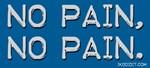 No Pain, No Pain.
