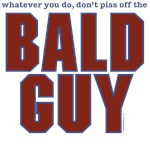 Don't Piss Off the Bald Guy