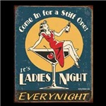 Come in for a stiff one.  It's Ladies night everyw