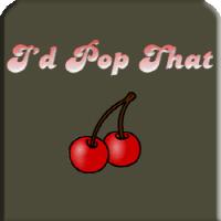 I'd Pop that!