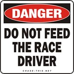 DANGER:  DO NOT FEED<br/>THE RACE DRIVER