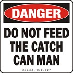 DANGER:  DO NOT FEED<br/>THE CATCH CAN MAN
