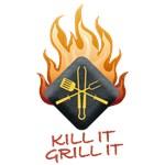 KILL IT GRILL IT