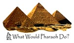 What Would Pharaoh Do?