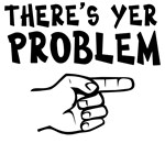 There's Yer Problem