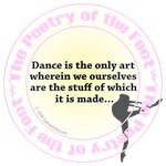 Dance is the only art...