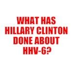 WHAT HAS HILLARY CLINTON DONE ABOUT HHV-6?