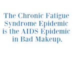 The Chronic Fatigue Syndrome Epidemic is the AIDS