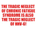 THE TRAGIC NEGLECT OF CHRONIC FATIGUE SYNDROME IS