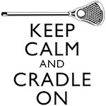 Keep Calm And Cradle On Lacrosse