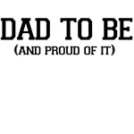 DAD TO BE AND PROUD OF IT