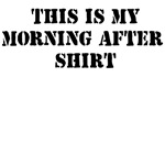 THIS IS MY MORNING AFTER SHIRT