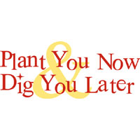 Plant You Now & Dig You Later