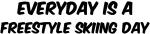 Freestyle Skiing everyday