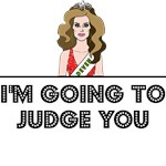 I'M GOING TO JUDGE YOU