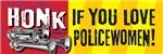 HONK IF YOU LOVE POLICEWOMEN!