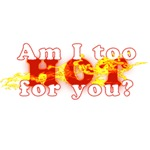 Am I too HOT for you?