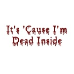 Cause I'm Dead Inside