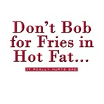 Don't Bob for Fries [Hurts Bad]