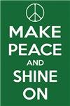 MAKE PEACE and SHINE ON green
