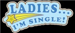 Ladies... I'm Single!