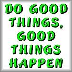 Do good things, good things happen