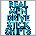 Real men drive stick shifts