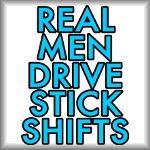 Real men drive stick shifts