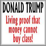 Donald Trump: Living proof money can't buy class!