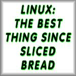 Linux: The best thing since sliced bread