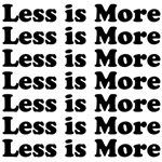 Less is More (repeat)
