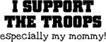 Support our Troops... especially my mommy