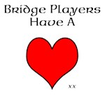 Bridge Players Have A Heart