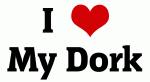 I Love My Dork