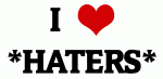 I Love *HATERS*
