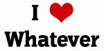 I Love Whatever