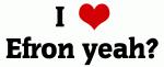 I Love Efron yeah?