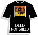 Deed Not Breed T-Shirts