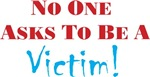No one asks to be a victim