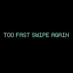 Too Fast Swipe Again