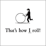That's how I roll!