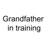 Grandfather in training