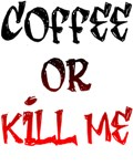 Coffee or Kill me